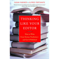 Thinking Like Your Editor: How to Write Great Serious Nonfiction and Get It Published by Susan Rabiner, 9780393324617