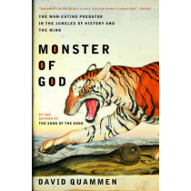 Monster of God: The Man-Eating Predator in the Jungles of History and the Mind by David Quammen, 9780393326093