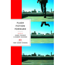 Flash Fiction Forward: 80 Very Short Stories by James Thomas, 9780393328028