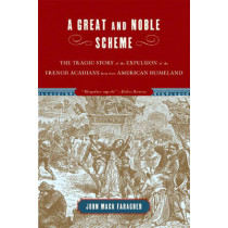 A Great and Noble Scheme: The Tragic Story of the Expulsion of the French Acadians from Their American Homeland by John Mack Faragher, 9780393328271