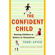 The Confident Child: Raising Children to Believe in Themselves by Terri Apter, 9780393328967