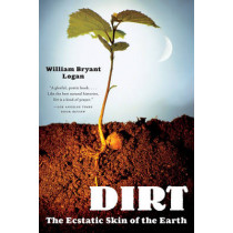 Dirt: The Ecstatic Skin of the Earth by William Bryant Logan, 9780393329476