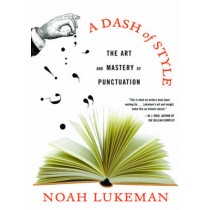 A Dash of Style: The Art and Mastery of Punctuation by Noah Lukeman, 9780393329803