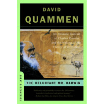 The Reluctant Mr. Darwin: An Intimate Portrait of Charles Darwin and the Making of His Theory of Evolution by David Quammen, 9780393329957