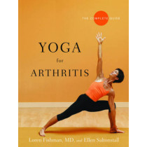 Yoga for Arthritis: The Complete Guide by Loren Fishman, 9780393330588