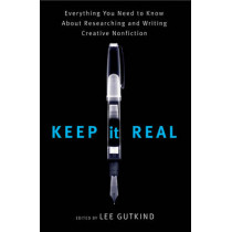 Keep It Real: Everything You Need to Know About Researching and Writing Creative Nonfiction by Lee Gutkind, 9780393330984