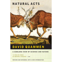 Natural Acts: A Sidelong View of Science and Nature by David Quammen, 9780393333602