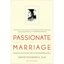 Passionate Marriage: Keeping Love and Intimacy Alive in Committed Relationships by David Schnarch, 9780393334272