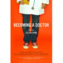 Becoming a Doctor: From Student to Specialist, Doctor-Writers Share Their Experiences by Lee Gutkind, 9780393334555