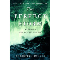 The Perfect Storm: A True Story of Men Against the Sea by Sebastian Junger, 9780393337013