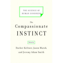 The Compassionate Instinct: The Science of Human Goodness by Dacher Keltner, 9780393337280