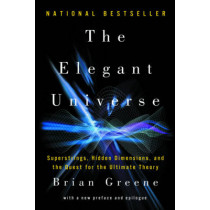 The Elegant Universe: Superstrings, Hidden Dimensions, and the Quest for the Ultimate Theory by Brian Greene, 9780393338102
