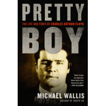 Pretty Boy: The Life and Times of Charles Arthur Floyd by Michael Wallis, 9780393338188