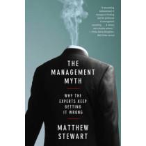 The Management Myth: Debunking Modern Business Philosophy by Matthew Stewart, 9780393338522