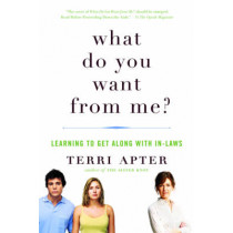 What Do You Want from Me?: Learning to Get Along with In-Laws by Terri Apter, 9780393338539