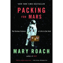 Packing for Mars: The Curious Science of Life in the Void by Mary Roach, 9780393339918