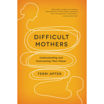 Difficult Mothers: Understanding and Overcoming Their Power by Terri Apter, 9780393345445