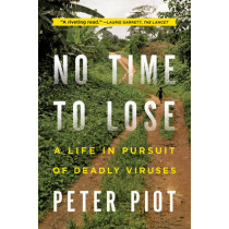 No Time to Lose: A Life in Pursuit of Deadly Viruses by Peter Piot, 9780393345513