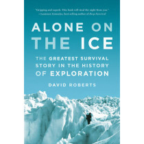 Alone on the Ice: The Greatest Survival Story in the History of Exploration by David Roberts, 9780393347784