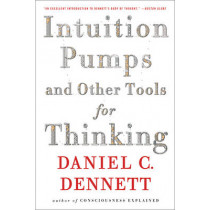 Intuition Pumps And Other Tools for Thinking by Daniel C. Dennett, 9780393348781