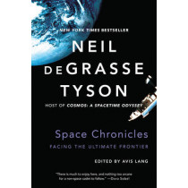 Space Chronicles: Facing the Ultimate Frontier by Neil deGrasse Tyson, 9780393350371