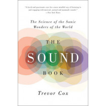 The Sound Book: The Science of the Sonic Wonders of the World by Visiting Professor Trevor Cox, 9780393350586