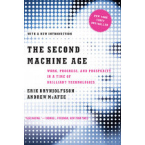 The Second Machine Age: Work, Progress, and Prosperity in a Time of Brilliant Technologies by Erik Brynjolfsson, 9780393350647