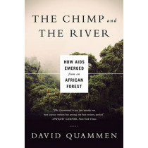 The Chimp and the River: How AIDS Emerged from an African Forest by David Quammen, 9780393350845