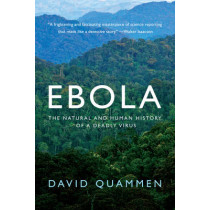Ebola: The Natural and Human History of a Deadly Virus by David Quammen, 9780393351552