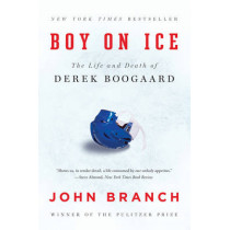 Boy on Ice: The Life and Death of Derek Boogaard by John Branch, 9780393351910