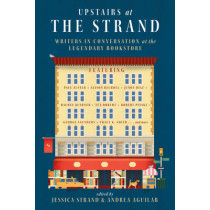 Upstairs at the Strand: Writers in Conversation at the Legendary Bookstore by Jessica Strand, 9780393352085