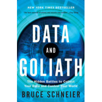 Data and Goliath: The Hidden Battles to Collect Your Data and Control Your World by Bruce Schneier, 9780393352177