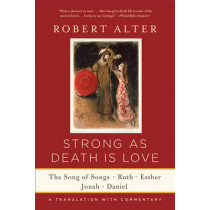 Strong As Death Is Love: The Song of Songs, Ruth, Esther, Jonah, and Daniel, A Translation with Commentary by Robert Alter, 9780393352252