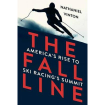 The Fall Line: America's Rise to Ski Racing's Summit by Nathaniel Vinton, 9780393352696