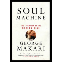 Soul Machine: The Invention of the Modern Mind by George Makari, 9780393353464
