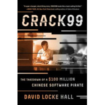 CRACK99: The Takedown of a $100 Million Chinese Software Pirate by David Locke Hall, 9780393354331