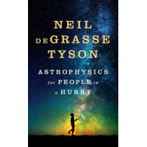 Astrophysics for People in a Hurry by Neil deGrasse Tyson, 9780393609394