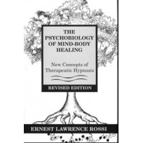 The Psychobiology of Mind-Body Healing: New Concepts of Therapeutic Hypnosis by Ernest Lawrence Rossi, 9780393701685