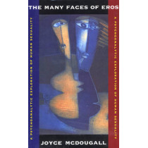 The Many Faces of Eros: A Psychoanalytic Exploration of Human Sexuality by Joyce McDougall, 9780393702156