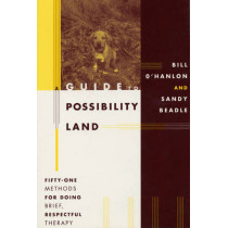 A Guide to Possibility Land: Fifty-One Methods for Doing Brief, Respectful Therapy by Sandy Beadle, 9780393702972
