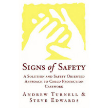 Signs of Safety: A Solution and Safety Oriented Approach to Child Protection Casework by Steve Edwards, 9780393703009