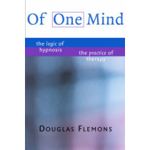 Of One Mind: The Logic of Hypnosis, The Practice of Therapy by Douglas Flemons, 9780393703825