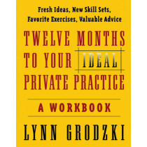 Twelve Months To Your Ideal Private Practice: A Workbook by Lynn Grodzki, 9780393704174