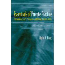 Essentials of Private Practice: Streamlining Costs, Procedures, and Policies for Less Stress by Holly A. Hunt, 9780393704488