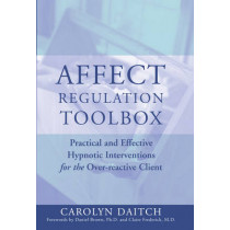 Affect Regulation Toolbox: Practical And Effective Hypnotic Interventions for the Over-Reactive Client by Carolyn Daitch, 9780393704952
