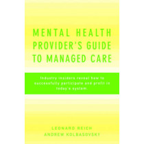 Mental Health Provider's Guide to Managed Care: Industry Insiders Reveal How to Successfully Participate and Profit in Today's System by Andrew Kolbasovsky, 9780393705041