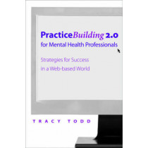 Practice Building 2.0 for Mental Health Professionals: Strategies for Success in the Electronic Age by Tracy Todd, 9780393705621
