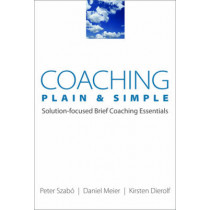 Coaching Plain & Simple: Solution-focused Brief Coaching Essentials by Peter Szabo, 9780393705935