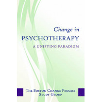 Change in Psychotherapy: A Unifying Paradigm by Boston Process Study Group, 9780393705997
