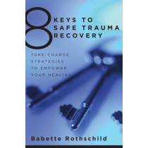 8 Keys to Safe Trauma Recovery: Take-Charge Strategies to Empower Your Healing by Babette Rothschild, 9780393706055